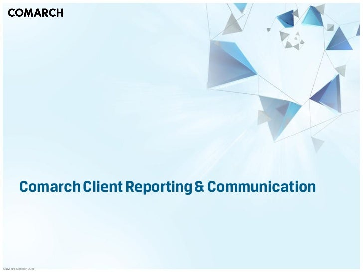 Comarch Client Reporting & CommunicationCopyright Comarch 2010