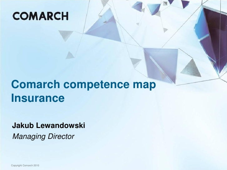 Comarch competence map Insurance  Jakub Lewandowski Managing Director   Copyright Comarch 2010