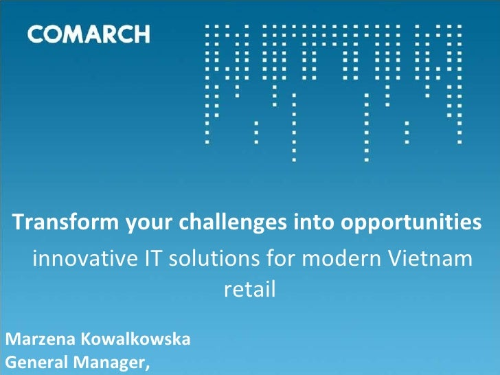 Transform your challenges into opportunities  innovative IT solutions for modern Vietnam retail Marzena Kowalkowska  Gener...
