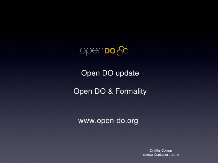 Open DO update Open DO & Formality Cyrille Comar [email_address] www.open-do.org