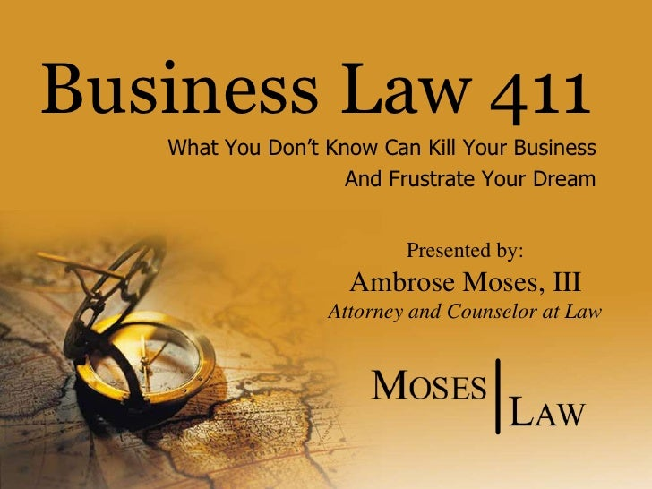 Business Law 411<br />What You Don't Know Can Kill Your Business<br />And Frustrate Your Dream<br />Presented by:<br />Amb...