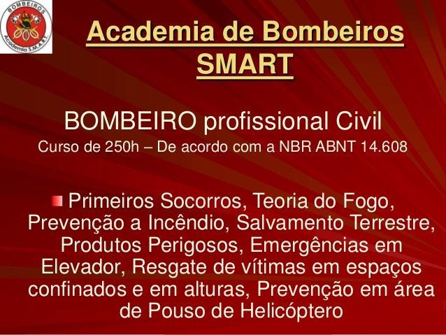 Academia de Bombeiros              SMART    BOMBEIRO profissional Civil Curso de 250h – De acordo com a NBR ABNT 14.608   ...