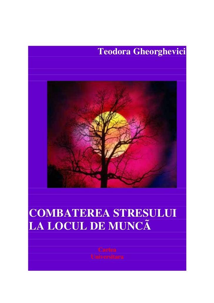 Teodora GheorgheviciCOMBATEREA STRESULUILA LOCUL DE MUNCÃ          Cartea        Universitara