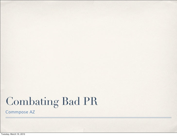 Combating Bad PR     Commpose AZ     Tuesday, March 16, 2010