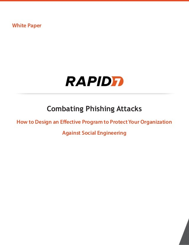 White Paper Combating Phishing Attacks How to Design an Effective Program to Protect Your Organization Against Social Engi...