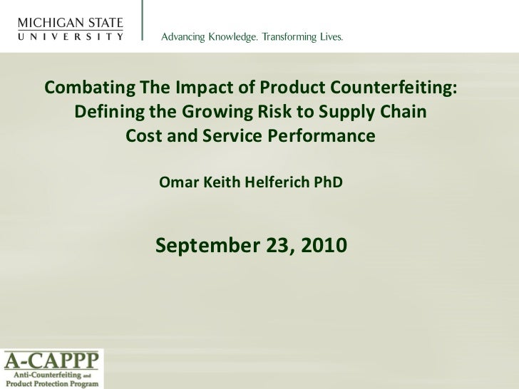 Combating The Impact of Product Counterfeiting:   Defining the Growing Risk to Supply Chain         Cost and Service Perfo...