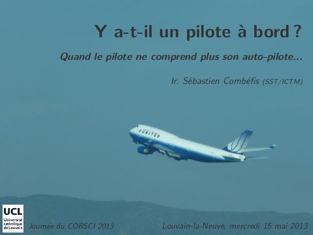 Y a-t-il un pilote à bord ?Quand le pilote ne comprend plus son auto-pilote...Ir. Sébastien Combéfis (SST/ICTM)Journée du C...