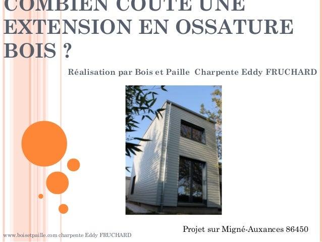 COMBIEN COUTE UNE EXTENSION EN OSSATURE BOIS ? Réalisation par Bois et Paille Charpente Eddy FRUCHARD  www.boisetpaille.co...