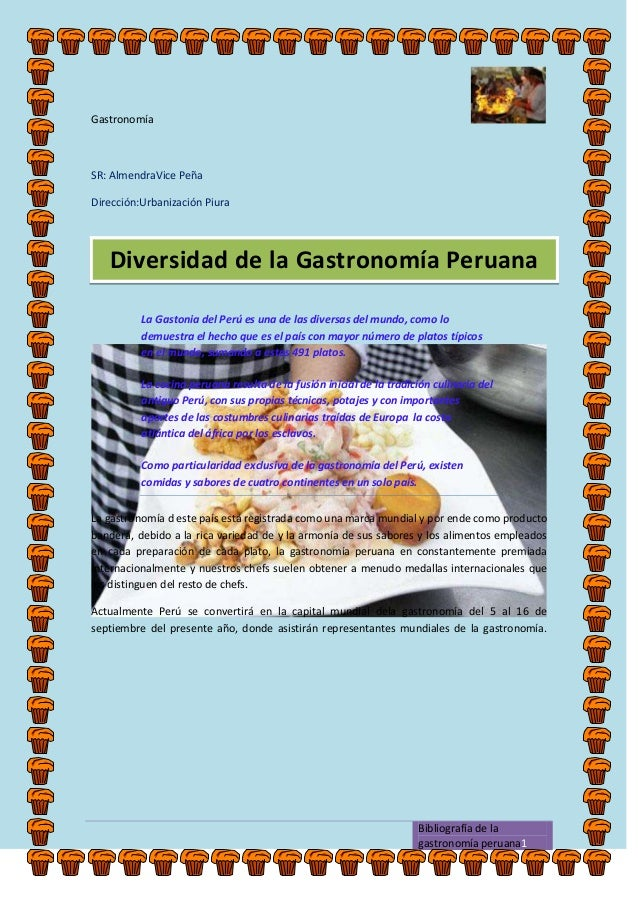 Gastronomía Bibliografía de la gastronomía peruana1 SR: AlmendraVice Peña Dirección:Urbanización Piura La Gastonia del Per...