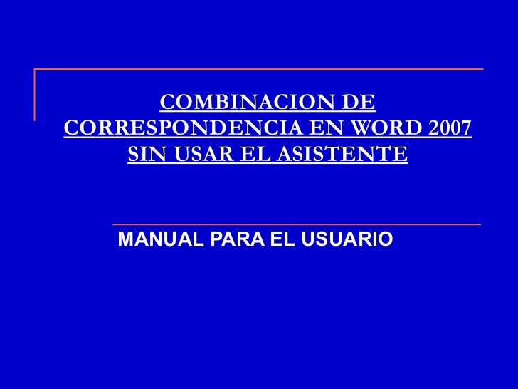 COMBINACION DE CORRESPONDENCIA EN WORD 2007 SIN USAR EL ASISTENTE MANUAL PARA EL USUARIO