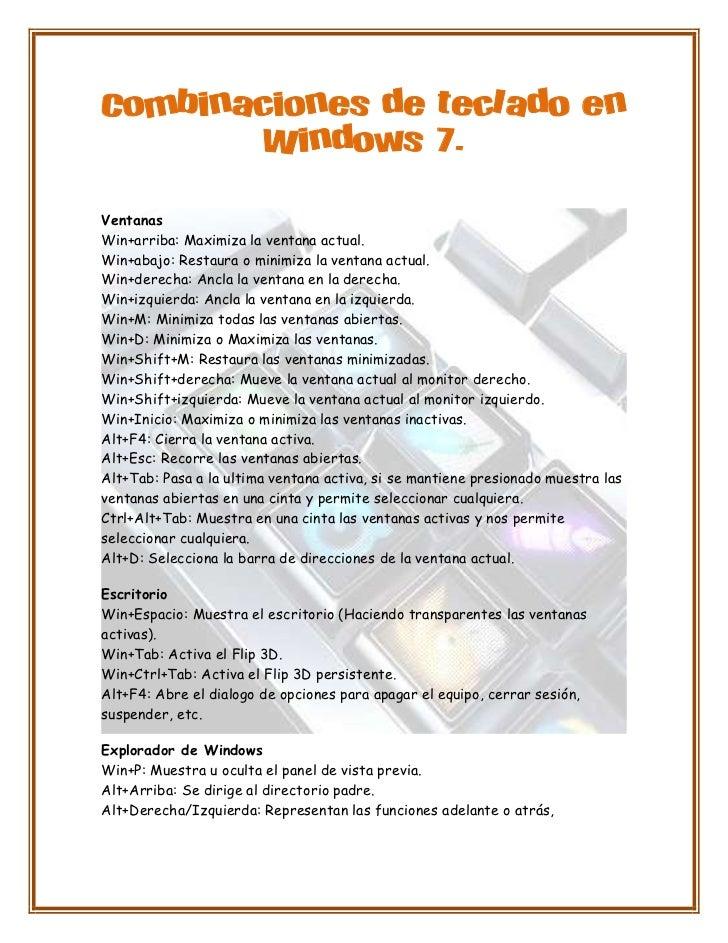 Combinaciones de teclado en        Windows 7.VentanasWin+arriba: Maximiza la ventana actual.Win+abajo: Restaura o minimiza...