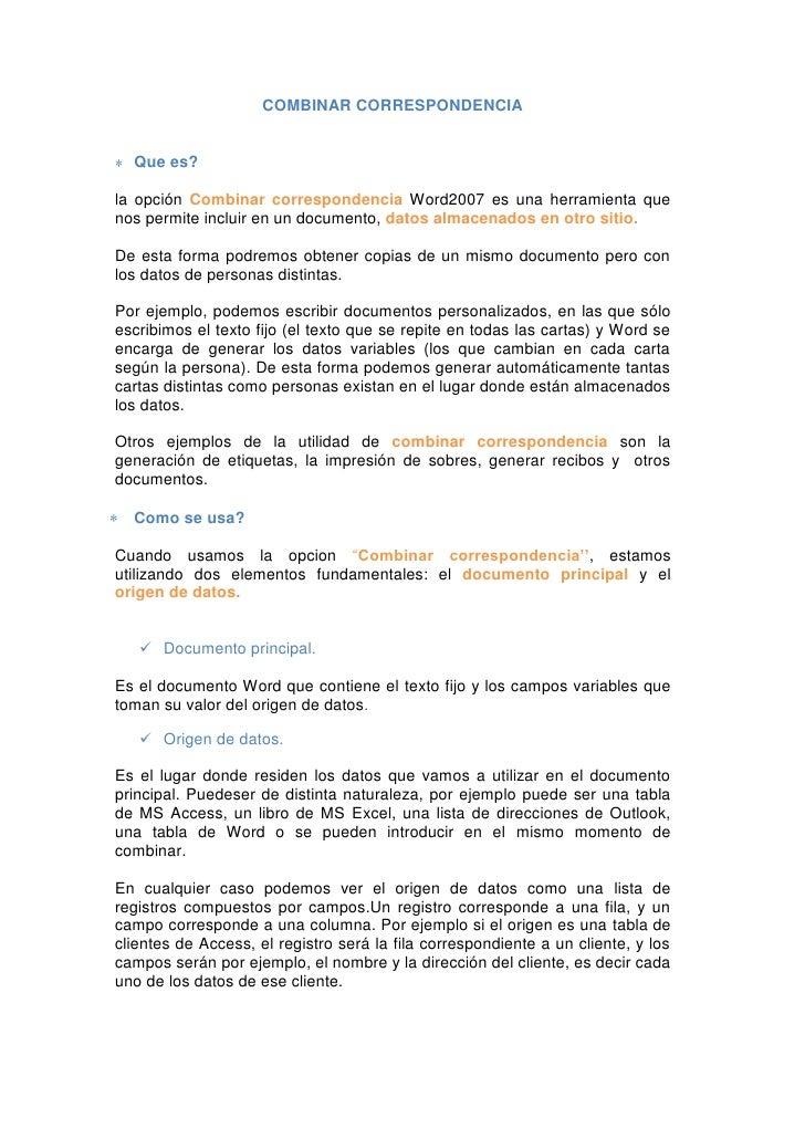COMBINAR CORRESPONDENCIA<br />Que es?<br />la opción Combinar correspondencia Word2007 es una herramienta que  nos permite...