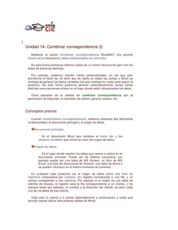Unidad 14. Combinar correspondencia (I)    Mediante la opción Combinar correspondencia Word2007 nos permite  incluir en un...