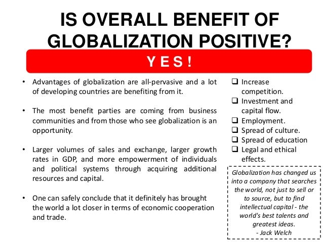 benefits of globalization essay Read globalization free essay and over 88,000 other research documents globalization introduction globalization is the process by.