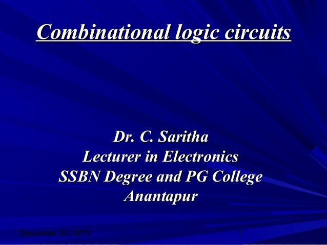 Combinational logic circuits                Dr. C. Saritha            Lecturer in Electronics         SSBN Degree and PG C...