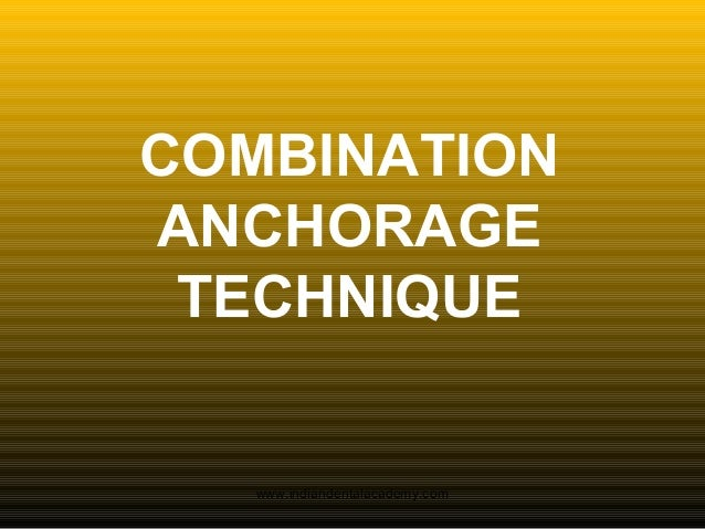 Combination anchorage technique /certified fixed orthodontic courses by Indian dental academy