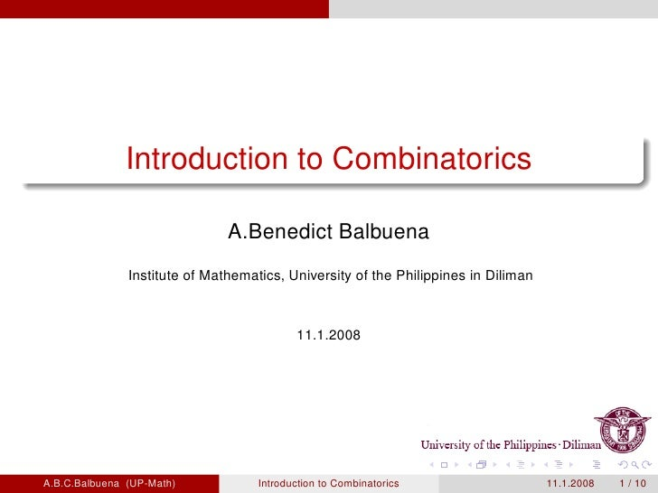 Introduction to Combinatorics                                 A.Benedict Balbuena                Institute of Mathematics,...