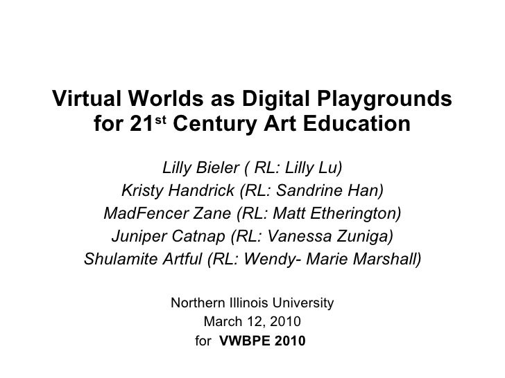 Virtual Worlds as Digital Playgrounds for 21 st  Century Art Education   Lilly Bieler ( RL: Lilly Lu) Kristy Handrick (RL:...