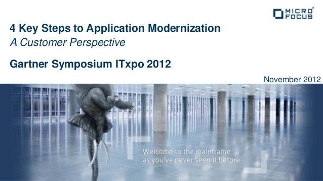 4 Key Steps to Application ModernizationA Customer PerspectiveGartner Symposium ITxpo 2012                                ...