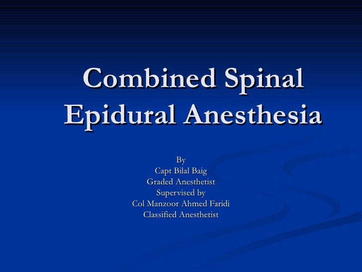 Combined Spinal Epidural Anesthesia By Capt Bilal Baig Graded Anesthetist Supervised by Col Manzoor Ahmed Faridi Classifie...