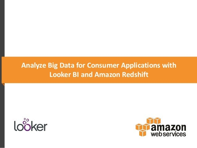 Analyze Big Data for Consumer Applications with Looker BI and Amazon Redshift