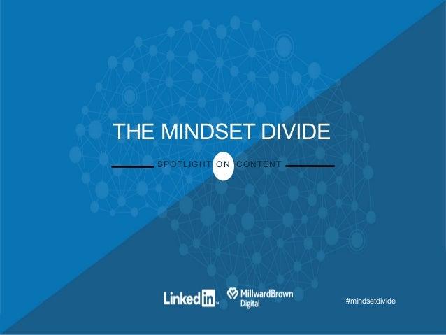 #mindsetdivide THE MINDSET DIVIDE SPOTLIGHT ON CONTENT