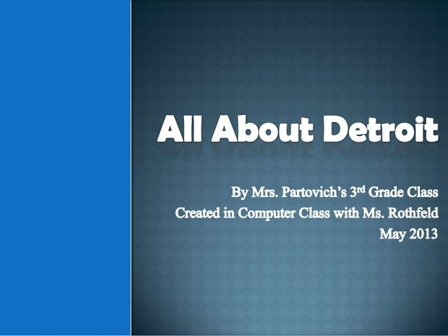 All About Detroit (By Mrs. Partovich's 3rd Grade Class)