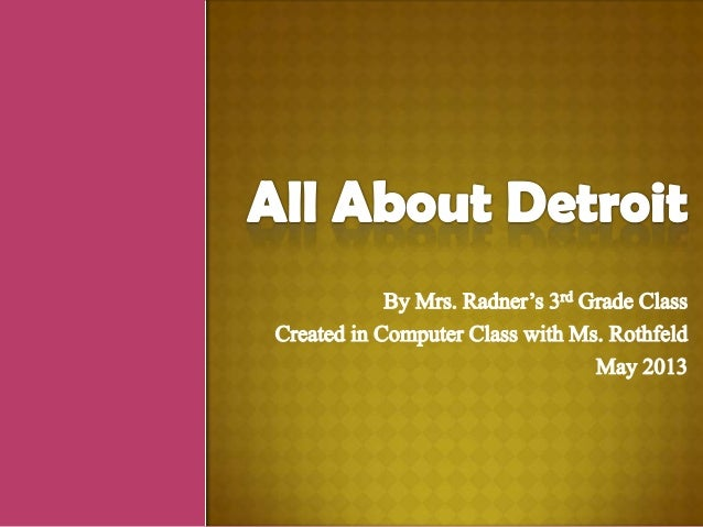 All About Detroit (By Mrs. Radner's 3rd Grade Class)