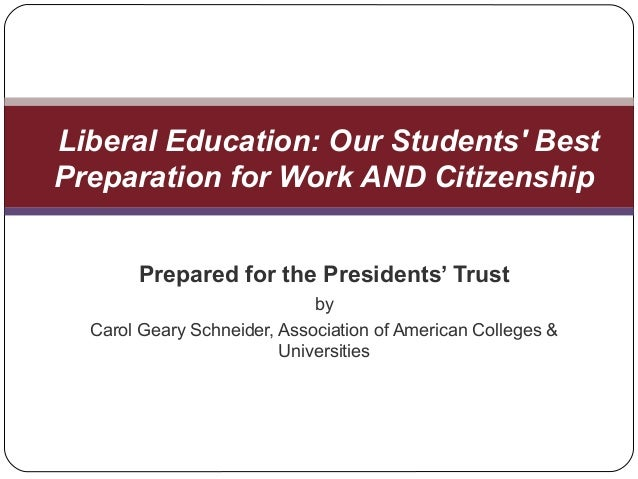 Prepared for the Presidents' Trust by Carol Geary Schneider, Association of American Colleges & Universities Liberal Educa...