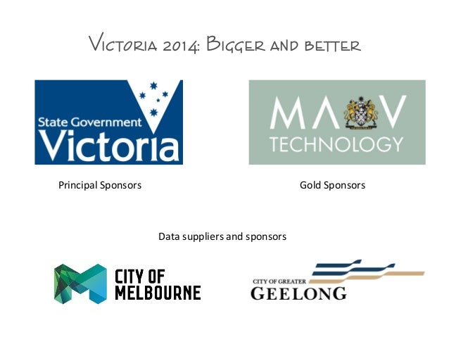 Victoria 2014: Bigger and better Principal Sponsors Gold Sponsors Data suppliers and sponsors