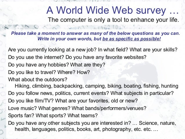 A World Wide Web survey … The computer is only a tool to enhance your life. Please take a moment to answer as many of the ...