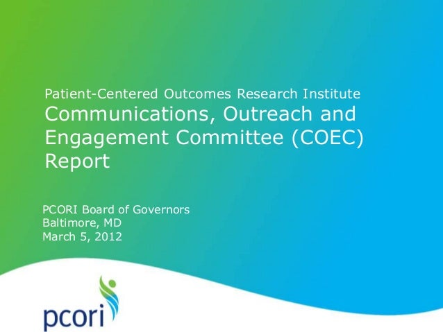 PATIENT-CENTERED OUTCOMES RESEARCH INSTITUTE Patient-Centered Outcomes Research Institute Communications, Outreach and Eng...