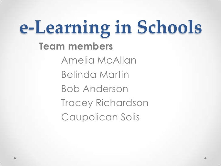e-Learning in Schools<br />Team members<br />Amelia McAllan<br />Belinda Martin<br />Bob Anderson<br />Tracey Richardson<b...