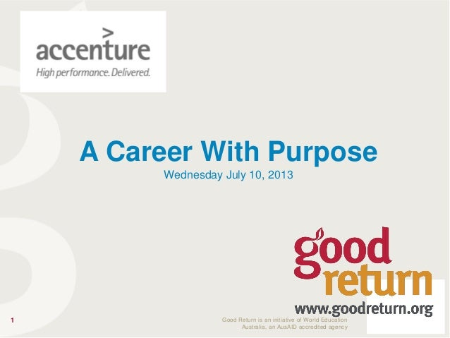 1 Good Return is an initiative of World Education Australia, an AusAID accredited agency A Career With Purpose Wednesday J...