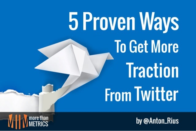 5 Proven Ways to Get More Traction From Twitter
