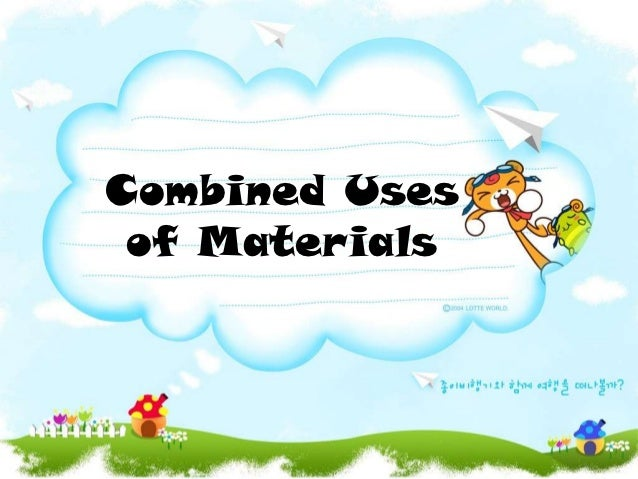 Combined Uses of Materials