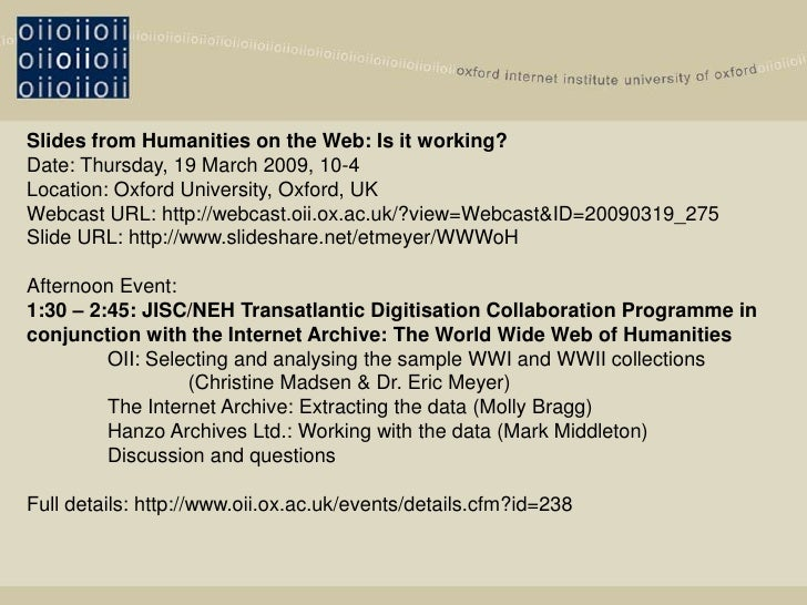 Slides from Humanities on the Web: Is it working? Date: Thursday, 19 March 2009, 10-4 Location: Oxford University, Oxford,...