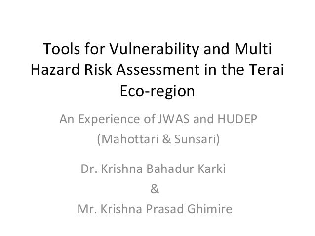 Tools for Vulnerability and Multi Hazard Risk Assessment in the Terai Eco-region An Experience of JWAS and HUDEP (Mahottar...