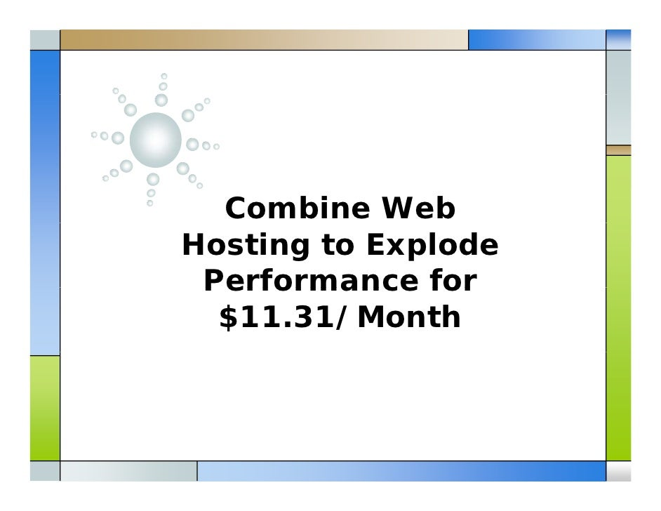 Combine web hosting to explode performance for 11.31 dollars per month