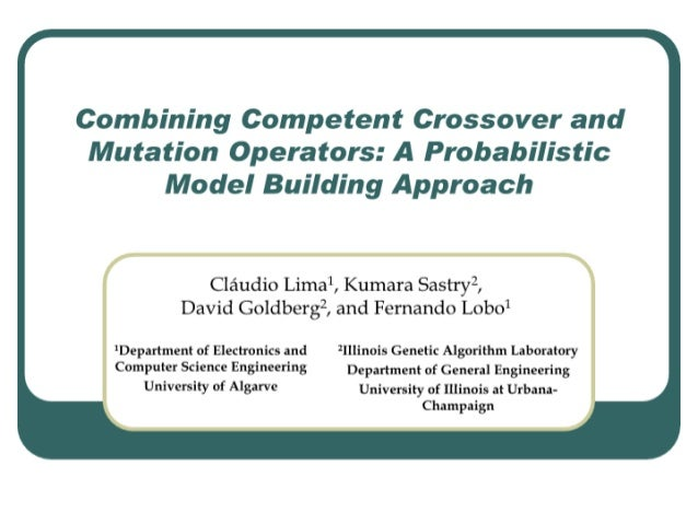 Combining Competent Crossover and Mutation Operators:  A Probabilistic Model Building Approach  Claudio Limal,  Kumara Sas...