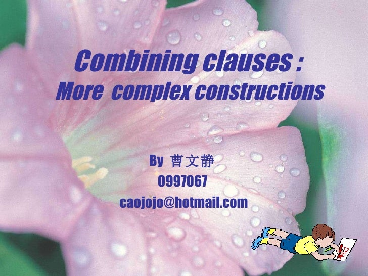 Combining clauses :  More  complex constructions By  曹文静 0997067 [email_address]