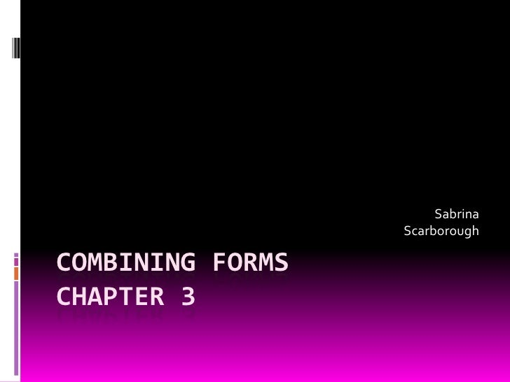 Combining Forms Chapter 3 Sabrina Scarborough