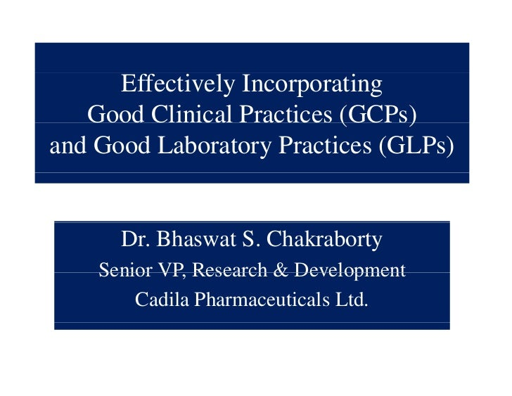 Effectively Incorporating   Good Clinical Practices (GCPs)                           (    )and Good Laboratory Practices (...