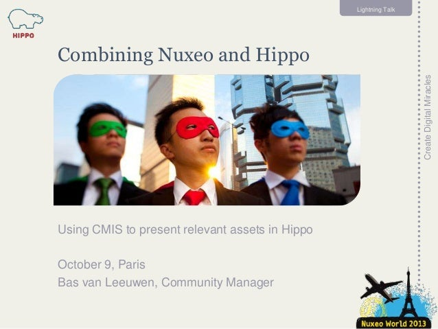 [Nuxeo World 2013] USING CMIS TO PRESENT RELEVANT ASSETS IN HIPPO - BAS VAN LEEUWEN, HIPPO