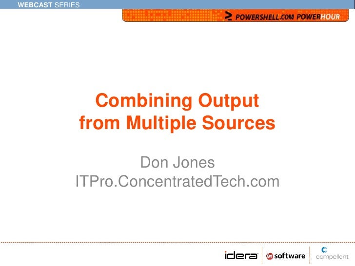 Combining Outputfrom Multiple Sources<br />Don JonesITPro.ConcentratedTech.com<br />