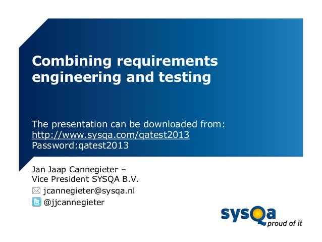 Combining requirements engineering and testing  The presentation can be downloaded from: http://www.sysqa.com/qatest2013 P...