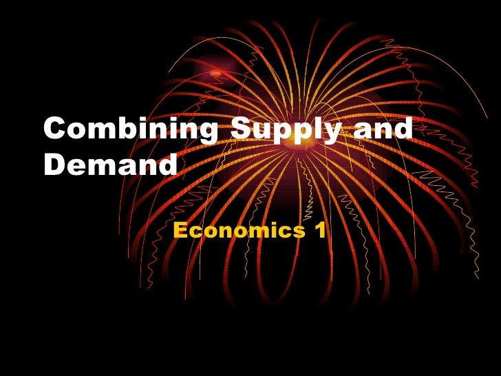 Combining Supply and Demand Economics 1