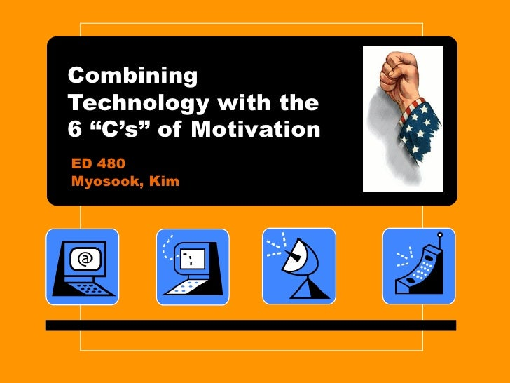 "Combining Technology with the 6 ""C's"" of Motivation ED 480 Myosook, Kim"