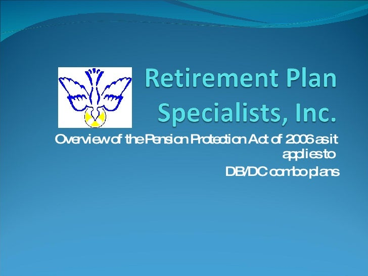 Overview of the Pension Protection Act of 2006 as it applies to  DB/DC combo plans