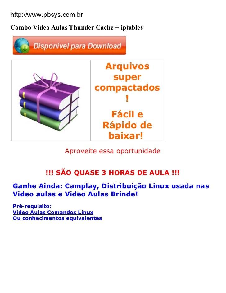 http://www.pbsys.com.brCombo Video Aulas Thunder Cache + iptables                            Arquivos                     ...